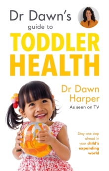 Dr Dawn's Guide to Toddler Health : Stay one step ahead in your child's expanding world, Paperback Book