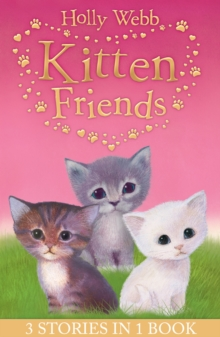 Holly Webb's Kitten Friends : Lost in the Snow, Smudge the Stolen Kitten, the Kitten Nobody Wanted, Paperback Book