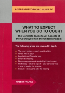 What To Expect When You Go To Court: Revised Edition : A Straightforward Guide, Paperback Book