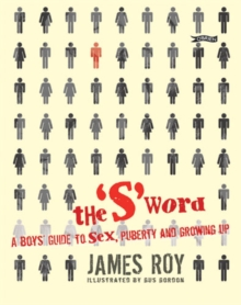 The 'S' Word : A Boy's Guide to Sex, Puberty and Growing Up, Paperback Book