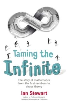 Taming the Infinite : The Story of Mathematics, Paperback Book