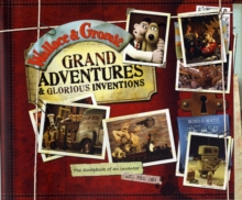 Wallace and Gromit Grand Adventures : The Scrapbook of an Inventor... and His Dog, Hardback Book