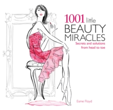 1001 Little Beauty Miracles : Secrets and Solutions from Head to Toe, Paperback Book