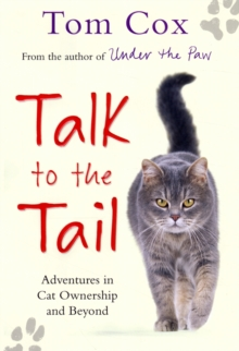 Talk to the Tail : Adventures in Cat Ownership and Beyond, Hardback Book