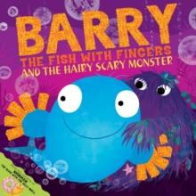 Barry the Fish with Fingers and the Hairy Scary Monster, Paperback Book