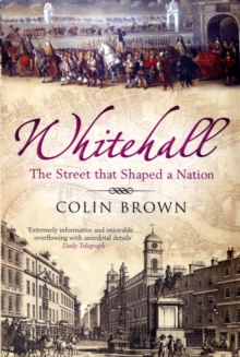 Whitehall : The Street that Shaped a Nation, Paperback Book