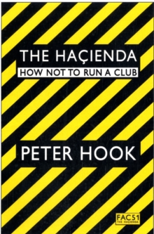 The Hacienda : How Not to Run a Club, Paperback Book