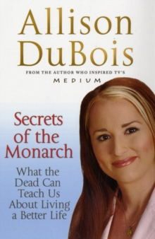 Secrets of the Monarch : What the Dead Can Teach Us About Living a Better Life, Paperback Book