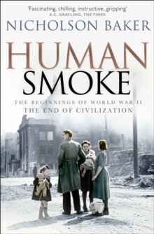 Human Smoke : The Beginnings of World War II, the End of Civilization, Paperback Book