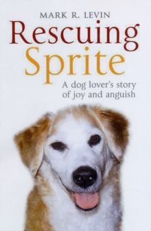 Rescuing Sprite : A Dog Lover's Story of Joy and Anguish, Paperback Book