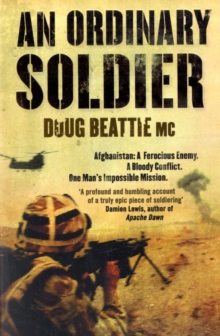An Ordinary Soldier : Afghanistan: A ferocious enemy. A bloody conflict. One man's impossible mission, Paperback Book