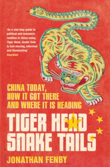 Tiger Head, Snake Tails : China today, how it got there and why it has to change, Paperback Book