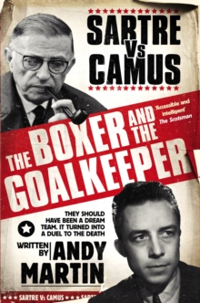 The Boxer and The Goal Keeper : Sartre Versus Camus, Paperback Book