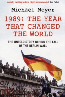 The Year that Changed the World : The Untold Story Behind the Fall of the Berlin Wall, Paperback Book