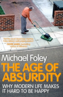 The Age of Absurdity : Why Modern Life makes it Hard to be Happy, Paperback Book