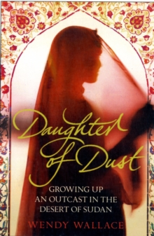 Daughter of Dust : Growing up an Outcast in the Desert of Sudan, Paperback Book