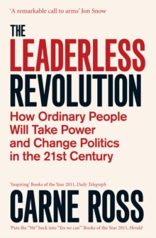 The Leaderless Revolution : How Ordinary People will Take Power and Change Politics in the 21st Century, Paperback Book