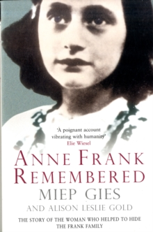 Anne Frank Remembered : The Story of the Woman Who Helped to Hide the Frank Family, Paperback Book