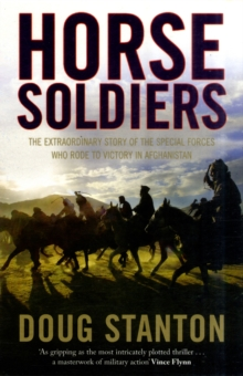 Horse Soldiers : The Extraordinary Story of a Band of Special Forces Who Rode to Victory in Afghanistan, Paperback Book