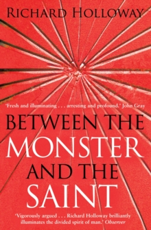 Between the Monster and the Saint : Reflections on the Human Condition, Paperback Book