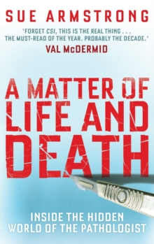 A Matter of Life and Death : Inside the Hidden World of the Pathologist, Paperback Book