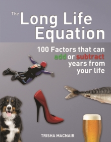 The Long Life Equation : 100 Factors That Can Add or Subtract Years from Your Life, Paperback Book