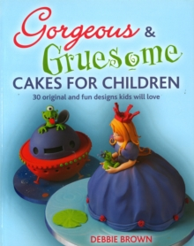 Gorgeous and Gruesome Cakes for Children, Paperback Book