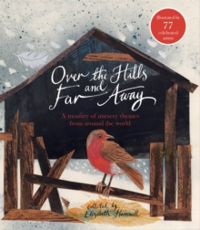 Over the Hills and Far Away : A Treasury of Nursery Rhymes from Around the World, Hardback Book