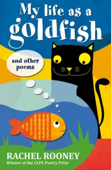 My Life as a Goldfish : and other poems