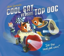 Cool Cat versus Top Dog : Who will win in the ultimate pet quest?, Paperback / softback Book