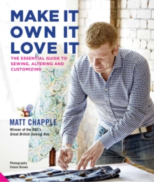 Make it, Own it, Love it : The Essential Guide to Sewing, Altering and Customizing, Hardback Book