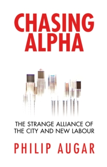 Chasing Alpha : How Reckless Growth and Unchecked Ambition Ruined the City's Golden Decade, Hardback Book