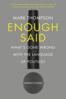 Enough Said : What's Gone Wrong with the Language of Politics?, Hardback Book