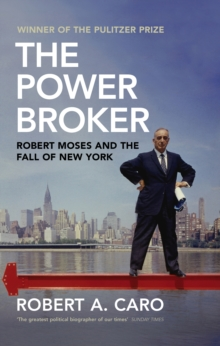 The Power Broker : Robert Moses and the Fall of New York, Hardback Book