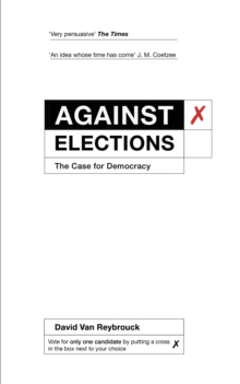 Against Elections : The Case for Democracy, Paperback Book