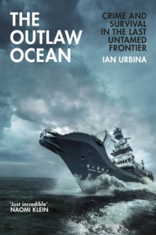The Outlaw Ocean : Crime and Survival in the Last Untamed Frontier, Hardback Book