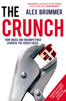 The Crunch : How Greed and Incompetence Sparked the Credit Crisis, Paperback / softback Book