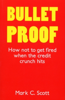 Bulletproof : How Not to Get Fired When the Credit Crunch Hits, Paperback Book