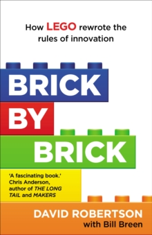 Brick by Brick : How Lego Rewrote the Rules of Innovation and Conquered the Global Toy Industry, Paperback Book