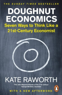 Doughnut Economics : Seven Ways to Think Like a 21st-Century Economist, Paperback / softback Book