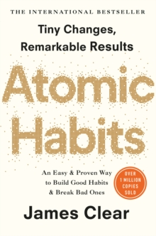 Atomic Habits : An Easy and Proven Way to Build Good Habits and Break Bad Ones, Paperback / softback Book