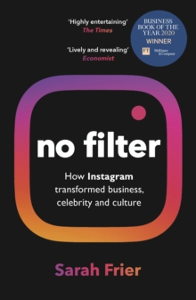 No Filter : The Inside Story of Instagram - Winner of the FT Business Book of the Year Award, Paperback / softback Book