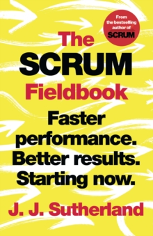 The Scrum Fieldbook : Faster performance. Better results. Starting now., Hardback Book