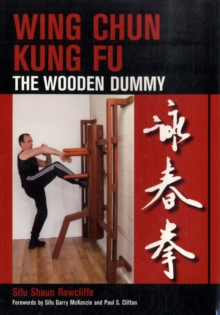 Wing Chun Kung Fu : The Wooden Dummy, Paperback Book