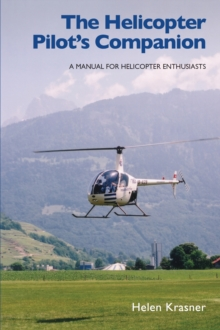 The Helicopter Pilot's Companion : A Manual for Helicopter Enthusiasts, Paperback Book