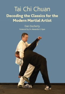 Tai Chi Chuan : Decoding the Classics for the Modern Martial Artist, Paperback Book