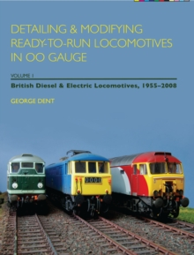 Detailing and Modifying Ready-to-Run Locomotives in 00 Gauge : British Diesel and Electric Locomotives, 1955-2008 v. 1, Paperback Book