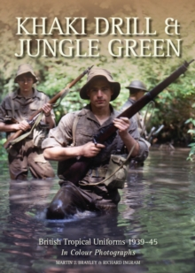 Khaki Drill and Jungle Green : British Tropical Uniforms 1939-45 in Colour Photographs, Paperback Book