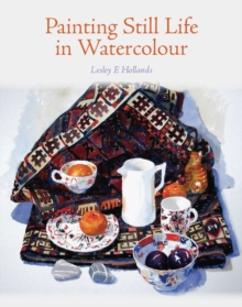 Painting Still Life in Watercolour, Hardback Book