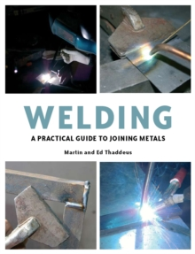 Welding : A Practical Guide to Joining Metals, Hardback Book